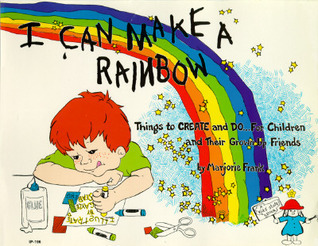 I Can Make a Rainbow: Things to Create and Do...for Children and Their Grown Up Friends  by  Marjorie Frank