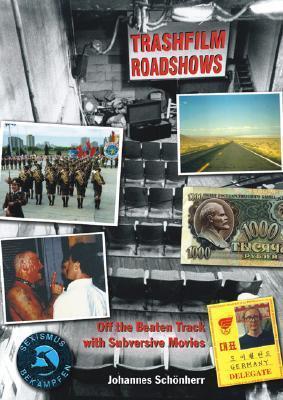 Trashfilm Roadshows: Off the Beaten Track with Subversive Movies  by  Johannes Schonherr