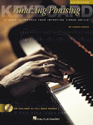 Amazing Phrasing Keyboard: 50 Ways to Improve Your Improvisational Skills [With CD] Denke Debbie
