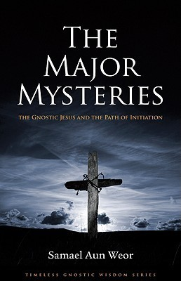 The Major Mysteries: The Gnostic Jesus and the Path of Initiation Samael Aun Weor