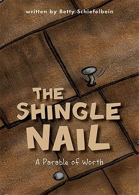 The Shingle Nail: A Parable of Worth  by  Betty Schiefelbein