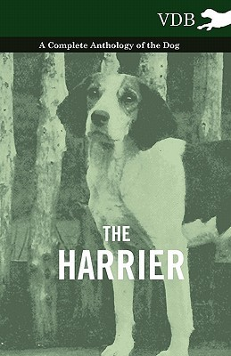 The Harrier - A Complete Anthology of the Dog Various