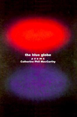 The Blue Globe: Poems Catherine Phil MacCarthy