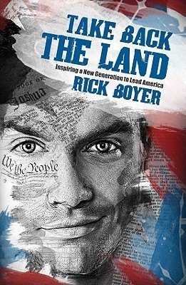 Take Back the Land: Inspiring a New Generation to Lead America  by  Rick Boyer