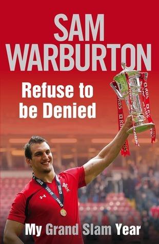 Refuse to be Denied: my Grand Slam Year  by  Sam Warburton