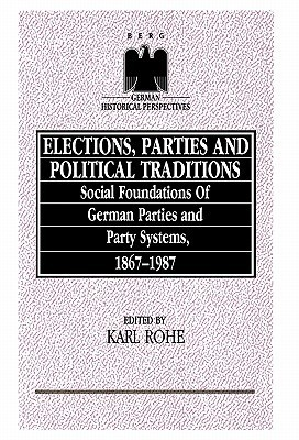 Elections, Parties and Political Traditions: Social Foundations of German Parties and Party Systems, 1867-1987 Karl Rhoe