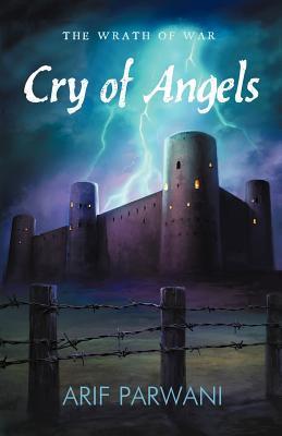 Cry of Angels: The Wrath of War Arif Parwani