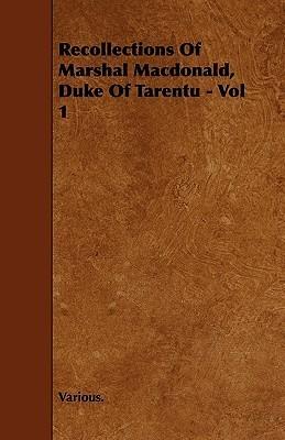 Recollections of Marshal MacDonald, Duke of Tarentu - Vol 1  by  Various