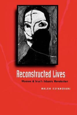 Reconstructed Lives: Women and Irans Islamic Revolution  by  Haleh Esfandiari
