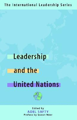 Leadership and the United Nations: The International Leadership Series (Book One)  by  Adel Safty