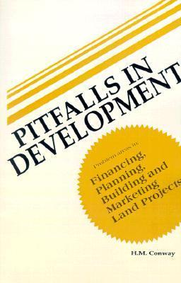 Pitfalls in Development: Problem Areas in Financing, Planning, Building and Marketing Land Projects H. McKinley Conway
