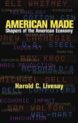 American Made: Shapers of the American Economy Harold C. Livesay