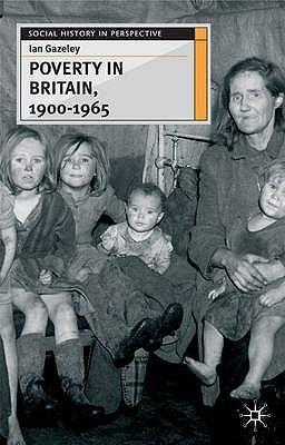 Poverty In Britain, 1900 1965  by  Ian Gazeley