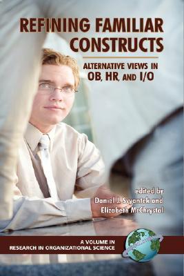 Refining Familiar Constructs: Alternative Views In Ob, Hr, And I/O (Hc)  by  Daniel, J Svyantek