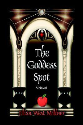 The Goddess Spot  by  Jilian West Millner