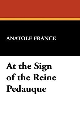 At The Sign of the Reine Pedauque  by  Anatole France