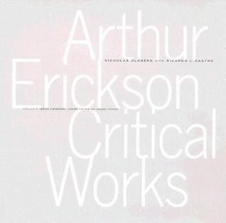 Arthur Erickson Critical Works Nicholas Olsberg