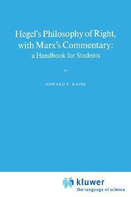 Hegel S Philosophy of Right, with Marx S Commentary: A Handbook for Students  by  Howard P. Kainz