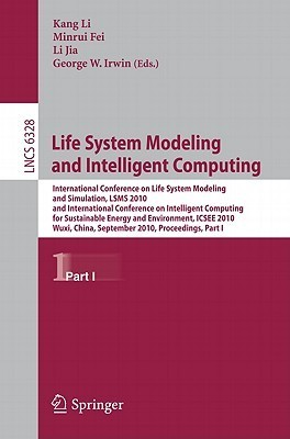life System Modeling and Intelligent Computing: International Conference on Life System Modeling and Simulation, LSMS 2010, and International Conference on Intelligent Computing for Sustainable Energy and Environment, ICSEE 2010, Wuxi, China, September...  by  Kang Li