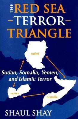 The Red Sea Terror Triangle: Sudan, Somolia, Yemen, and Islamic Terror  by  Shaul Shay