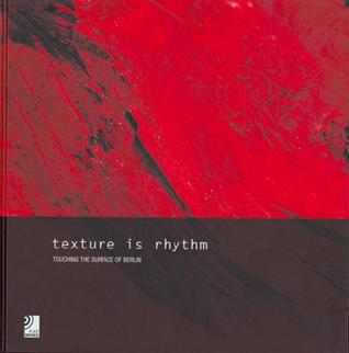 Texture is Rhythm: Touching the Surface Of Berlin  by  Petra Horn