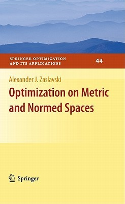 Optimization on Metric and Normed Spaces Alexander J. Zaslavski