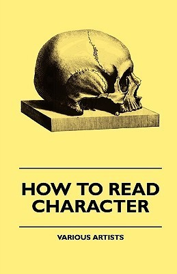 How to Read Character - A New Illustrated Hand-Book of Phrenology and Physiognomy for Students and Examiners with a Descriptive Chart  by  Various
