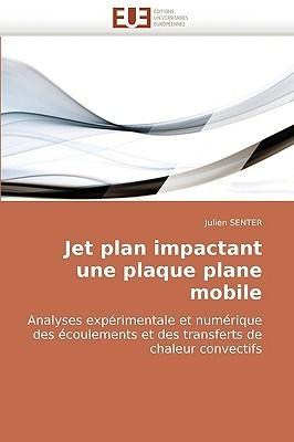 Jet Plan Impactant Une Plaque Plane Mobile Analyses Experimentale Et Numerique Des Ecoulements Et Des Transferts de Chaleur Convectifs Julien Senter