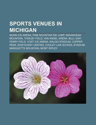 Sports Venues in Michigan: Munn Ice Arena, Pine Mountain Ski Jump, Indianhead Mountain, Thirlby Field, Van Andel Arena, Bull Gap, Ferry Field Source Wikipedia