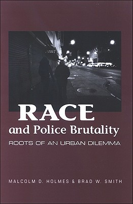 Race and Police Brutality: Roots of an Urban Dilemma  by  Malcolm D. Holmes
