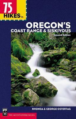75 Hikes in Oregons Coast Range and Siskiyous Rhonda Ostertag