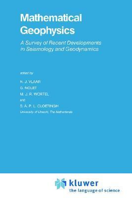 Mathematical Geophysics: A Survey of Recent Developments in Seismology and Geodynamics  by  N.J. Vlaar