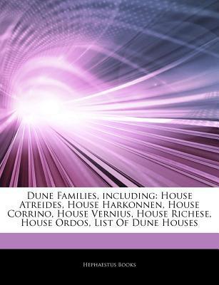 Dune Families, Including: House Atreides, House Harkonnen, House Corrino, House Vernius, House Richese, House Ordos, List of Dune Houses  by  Hephaestus Books