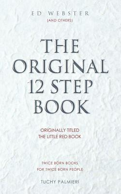 The Original 12 Step Book: Originally Titled the Little Red Book  by  Ed Webster
