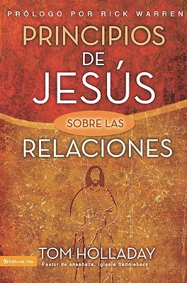 Principios de Jesus Sobre las Relaciones = The Relationship Principles of Jesus  by  Tom Holladay