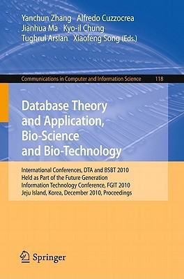 Database Theory and Application, Bio-Science and Bio-Technology: International Conferences, Dta / Bsbt 2010, Held as Part of the Future Generation Information Technology Conference, Fgit 2010, Jeju Island, Korea, December 13-15, 2010. Proceedings Yanchun Zhang