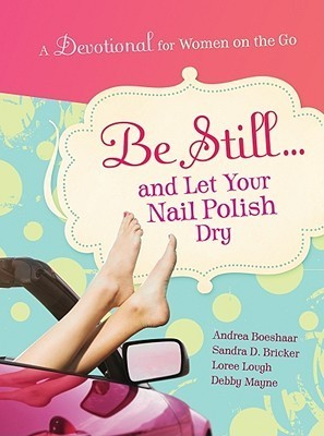 Be Still...and Let Your Nail Polish Dry  by  Andrea Boeshaar