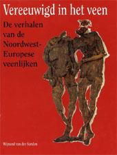 Vereeuwigd in het veen. De verhalen van de Noordwest-Europese veenlijken  by  Wijnand van der Sanden