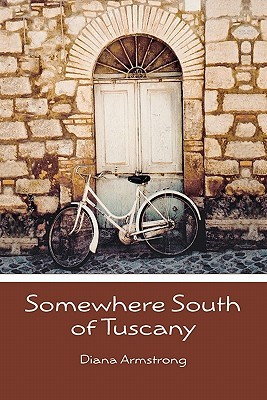 Somewhere South of Tuscany: 5 Years in a Four-Cat Town  by  Diana G. Armstrong