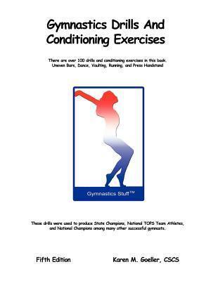 Gymnastics Drills and Conditioning Exercises  by  Karen M. Goeller