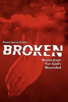 Broken: Restoration for Gods Wounded  by  Darren Roy Farmer