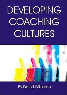 Developing Coaching Cultures  by  David   Wilkinson