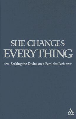 She Changes Everything: Seeking the Divine on a Feminist Path  by  Lucy Reid