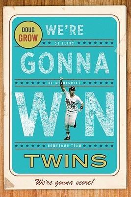 We're Gonna Win, Twins!  by  Doug Grow