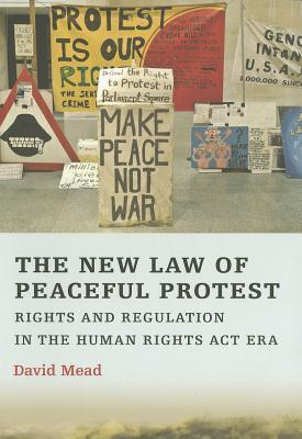 The New Law of Peaceful Protest: Rights and Regulation in the Human Rights Act Era David Mead