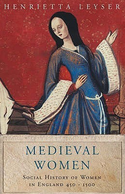 Medieval Women: A Social History of Women in England 450-1500  by  Henrietta Leyser