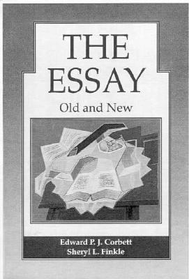 The Essay: Old and New  by  Edward P.J. Corbett