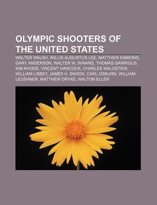 Olympic Shooters of the United States: Walter Walsh, Willis Augustus Lee, Matthew Emmons, Gary Anderson, Walter W. Winans, Thomas Garrigus Source Wikipedia
