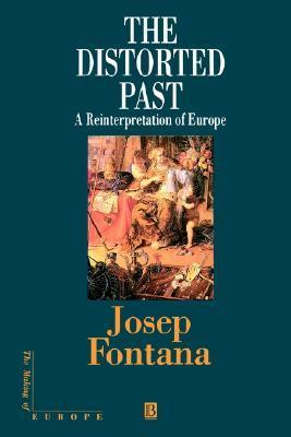 The Distorted Past: A Re-Interpretation of Europe  by  Josep Fontana