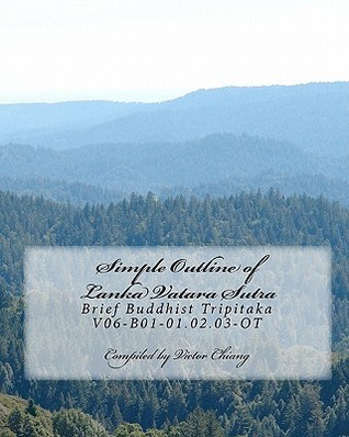 Simple Outline of Lanka Vatara Sutra: Brief Buddhist Tripitaka V06-B01-01.02.03-OT  by  Victor Chiang